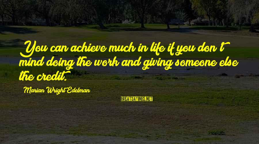 Giving Credit Sayings By Marian Wright Edelman: You can achieve much in life if you don't mind doing the work and giving