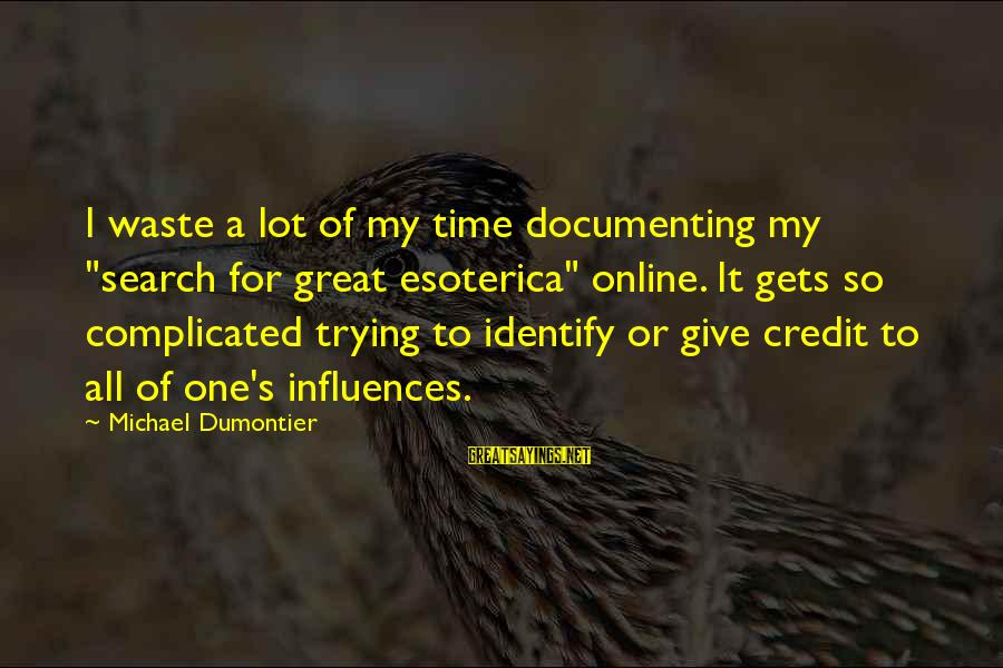 """Giving Credit Sayings By Michael Dumontier: I waste a lot of my time documenting my """"search for great esoterica"""" online. It"""