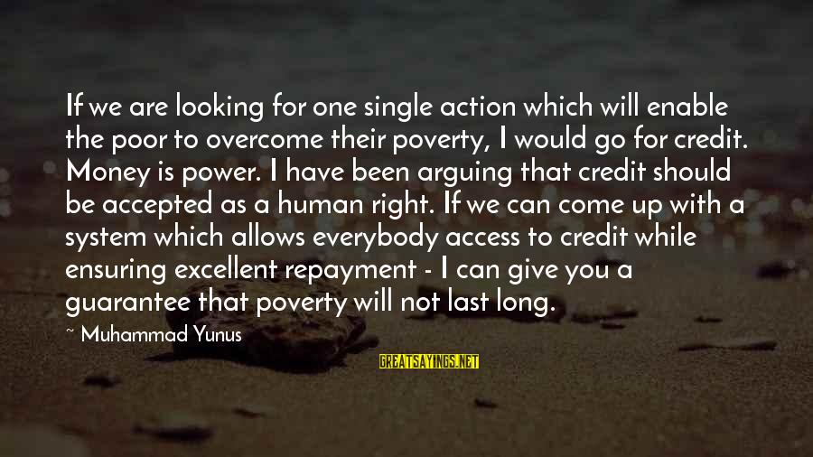 Giving Credit Sayings By Muhammad Yunus: If we are looking for one single action which will enable the poor to overcome
