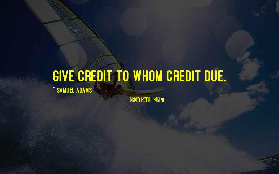 Giving Credit Sayings By Samuel Adams: Give credit to whom credit due.