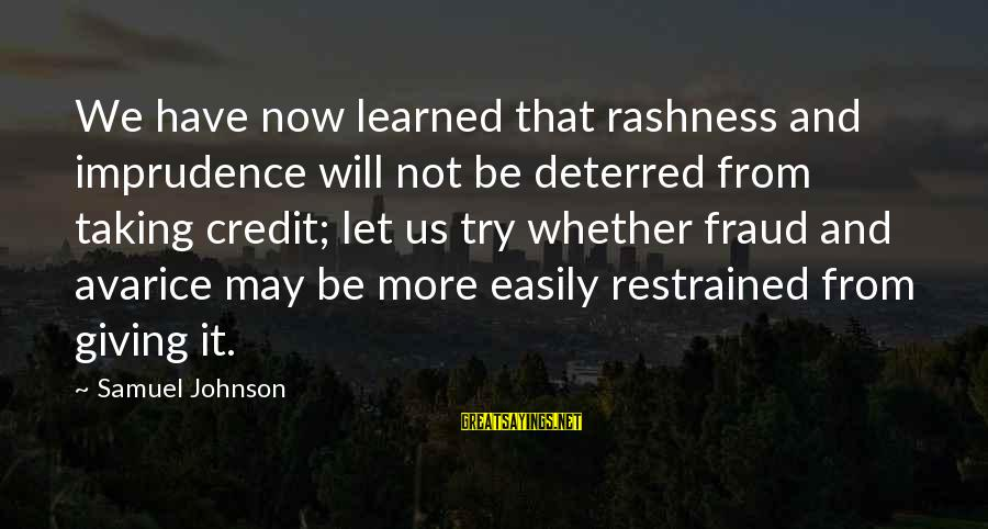 Giving Credit Sayings By Samuel Johnson: We have now learned that rashness and imprudence will not be deterred from taking credit;