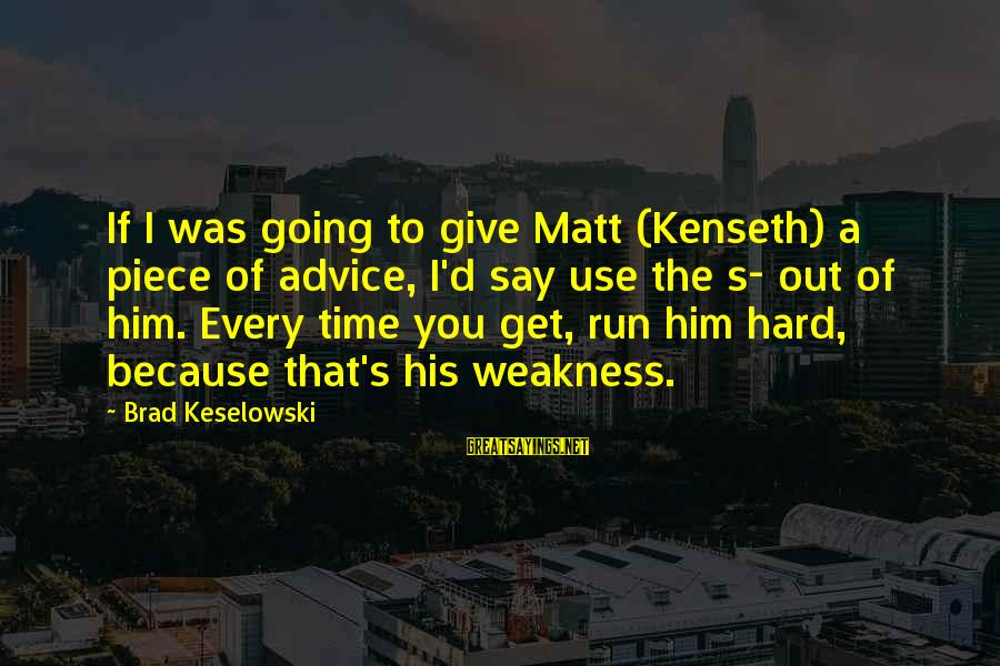 Giving Him Time Sayings By Brad Keselowski: If I was going to give Matt (Kenseth) a piece of advice, I'd say use