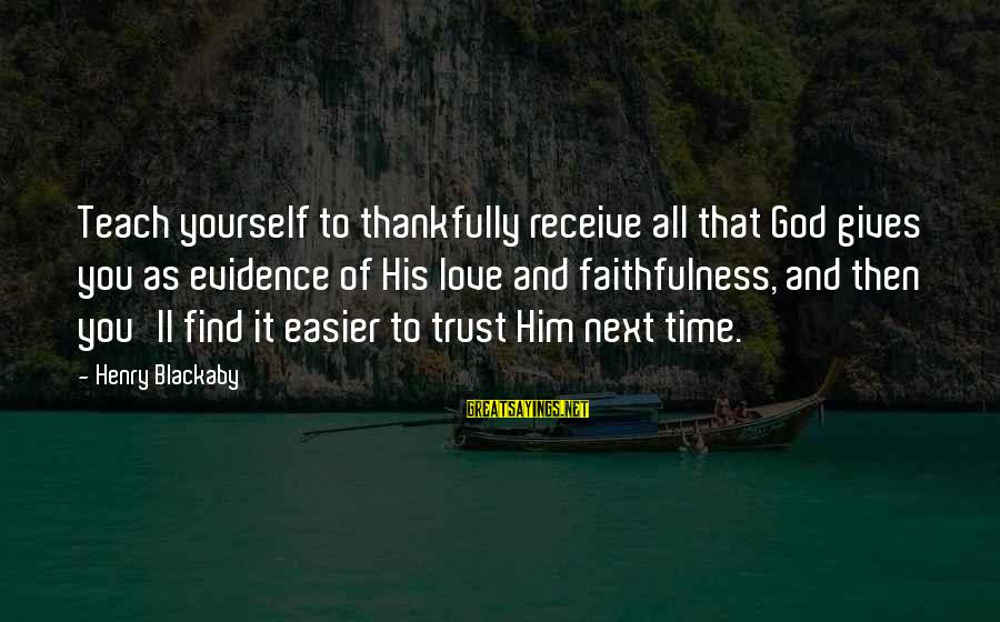 Giving Him Time Sayings By Henry Blackaby: Teach yourself to thankfully receive all that God gives you as evidence of His love