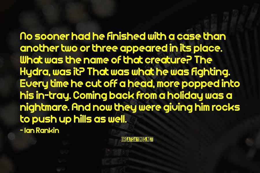 Giving Him Time Sayings By Ian Rankin: No sooner had he finished with a case than another two or three appeared in