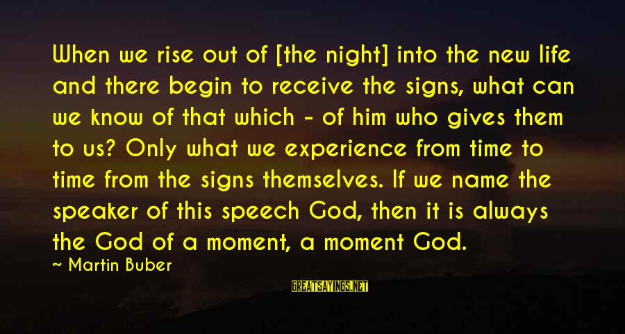 Giving Him Time Sayings By Martin Buber: When we rise out of [the night] into the new life and there begin to