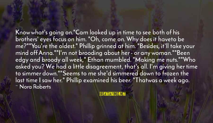 """Giving Him Time Sayings By Nora Roberts: Know what's going on.""""Cam looked up in time to see both of his brothers' eyes"""