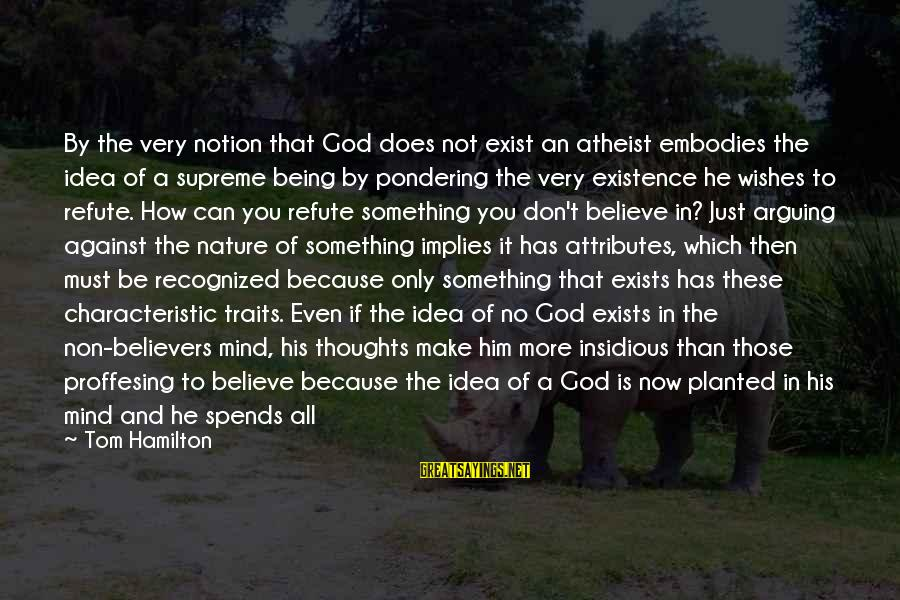 Giving Him Time Sayings By Tom Hamilton: By the very notion that God does not exist an atheist embodies the idea of