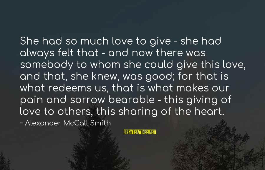 Giving Love To Others Sayings By Alexander McCall Smith: She had so much love to give - she had always felt that - and