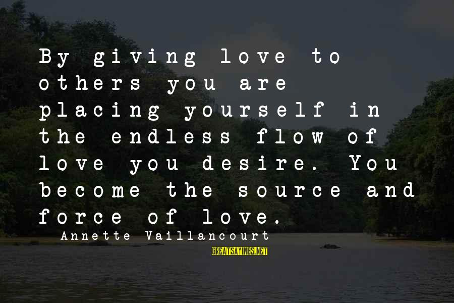 Giving Love To Others Sayings By Annette Vaillancourt: By giving love to others you are placing yourself in the endless flow of love