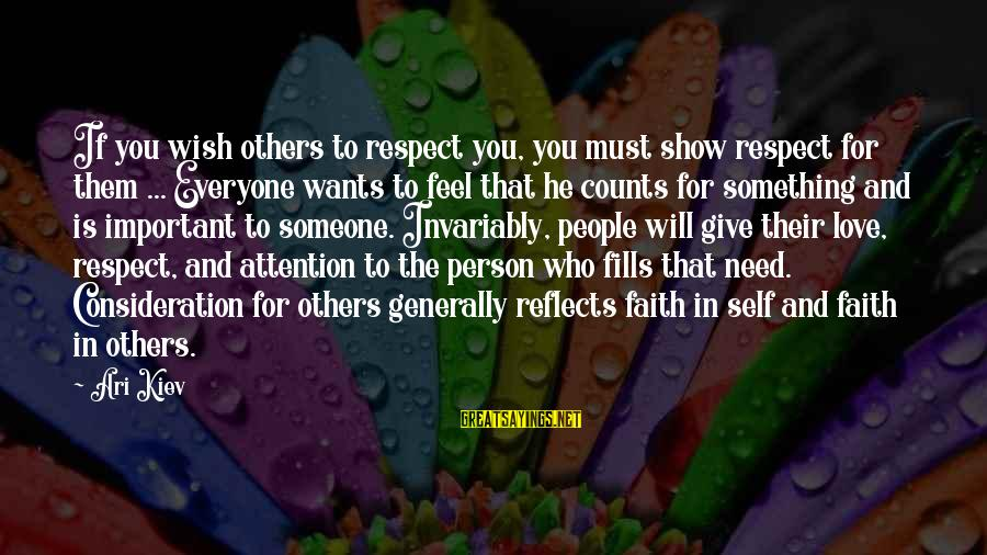 Giving Love To Others Sayings By Ari Kiev: If you wish others to respect you, you must show respect for them ... Everyone