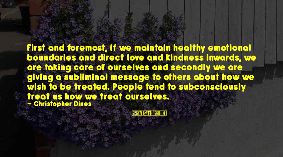 Giving Love To Others Sayings By Christopher Dines: First and foremost, if we maintain healthy emotional boundaries and direct love and kindness inwards,