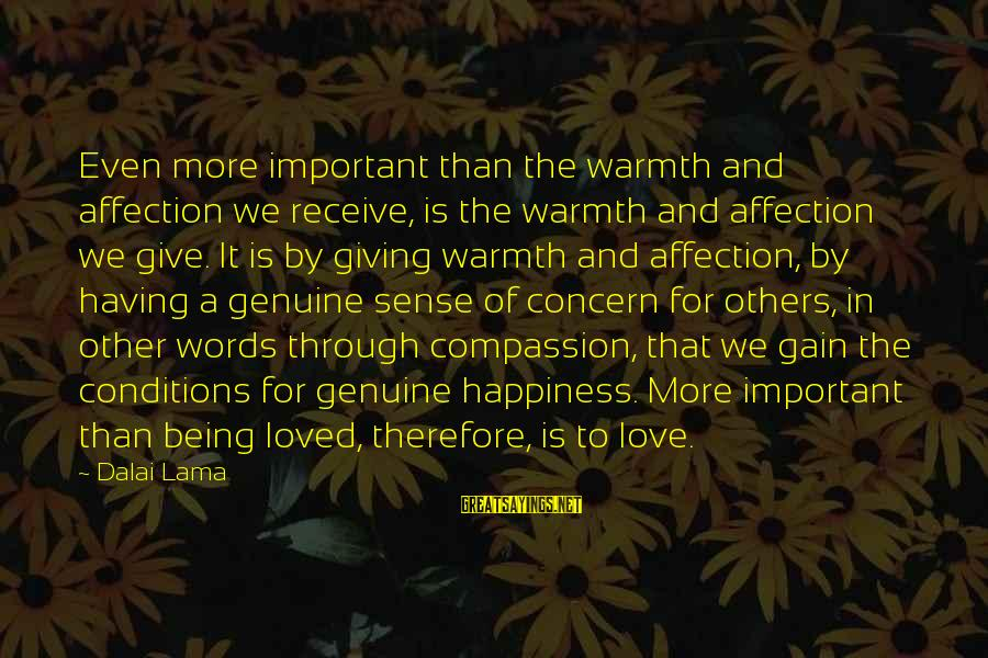 Giving Love To Others Sayings By Dalai Lama: Even more important than the warmth and affection we receive, is the warmth and affection
