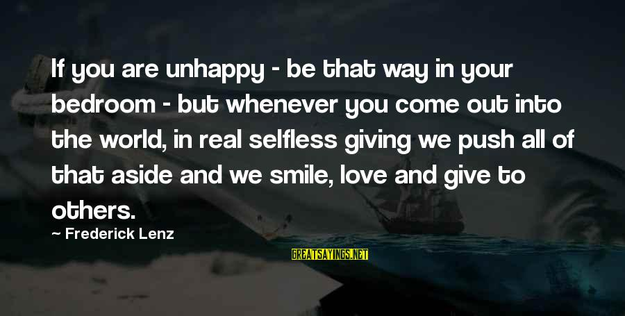 Giving Love To Others Sayings By Frederick Lenz: If you are unhappy - be that way in your bedroom - but whenever you