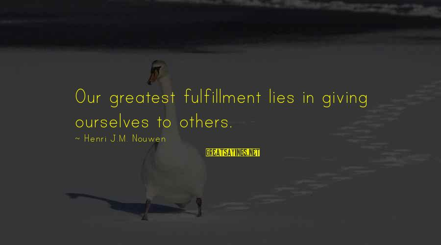 Giving Love To Others Sayings By Henri J.M. Nouwen: Our greatest fulfillment lies in giving ourselves to others.