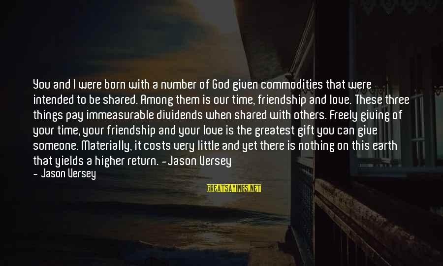 Giving Love To Others Sayings By Jason Versey: You and I were born with a number of God given commodities that were intended
