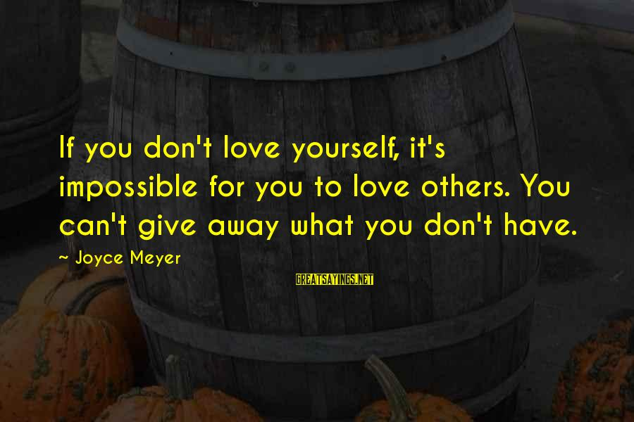 Giving Love To Others Sayings By Joyce Meyer: If you don't love yourself, it's impossible for you to love others. You can't give