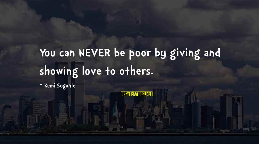 Giving Love To Others Sayings By Kemi Sogunle: You can NEVER be poor by giving and showing love to others.