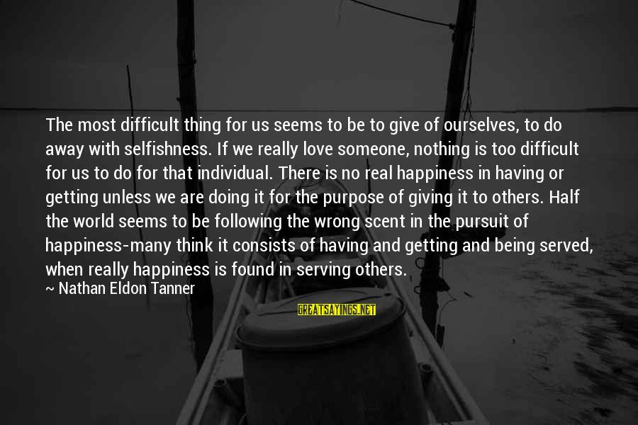 Giving Love To Others Sayings By Nathan Eldon Tanner: The most difficult thing for us seems to be to give of ourselves, to do