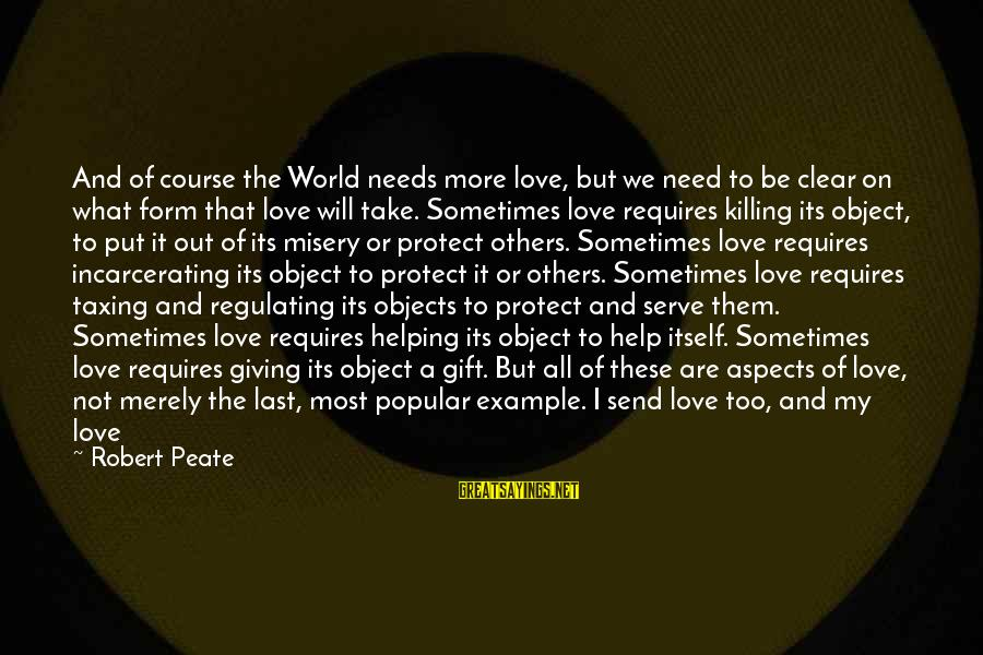 Giving Love To Others Sayings By Robert Peate: And of course the World needs more love, but we need to be clear on
