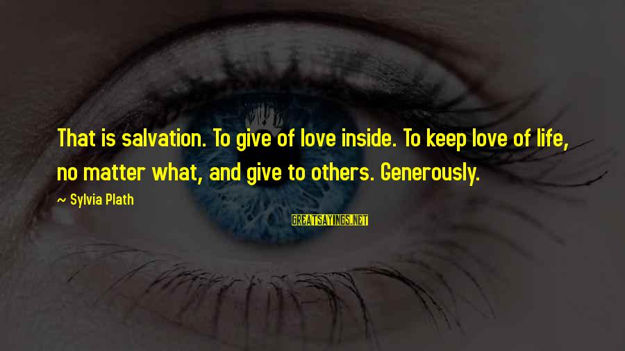 Giving Love To Others Sayings By Sylvia Plath: That is salvation. To give of love inside. To keep love of life, no matter