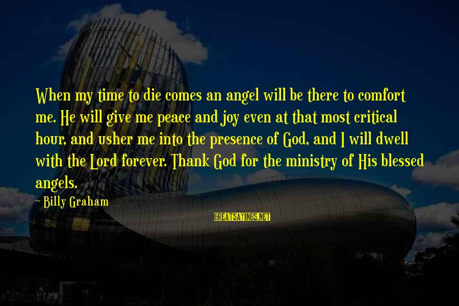 Giving Me Time Sayings By Billy Graham: When my time to die comes an angel will be there to comfort me. He