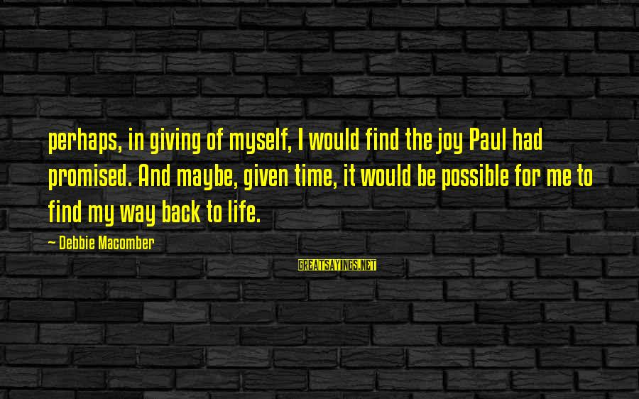 Giving Me Time Sayings By Debbie Macomber: perhaps, in giving of myself, I would find the joy Paul had promised. And maybe,