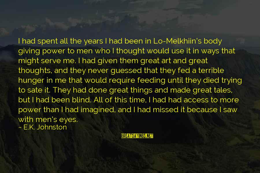 Giving Me Time Sayings By E.K. Johnston: I had spent all the years I had been in Lo-Melkhiin's body giving power to