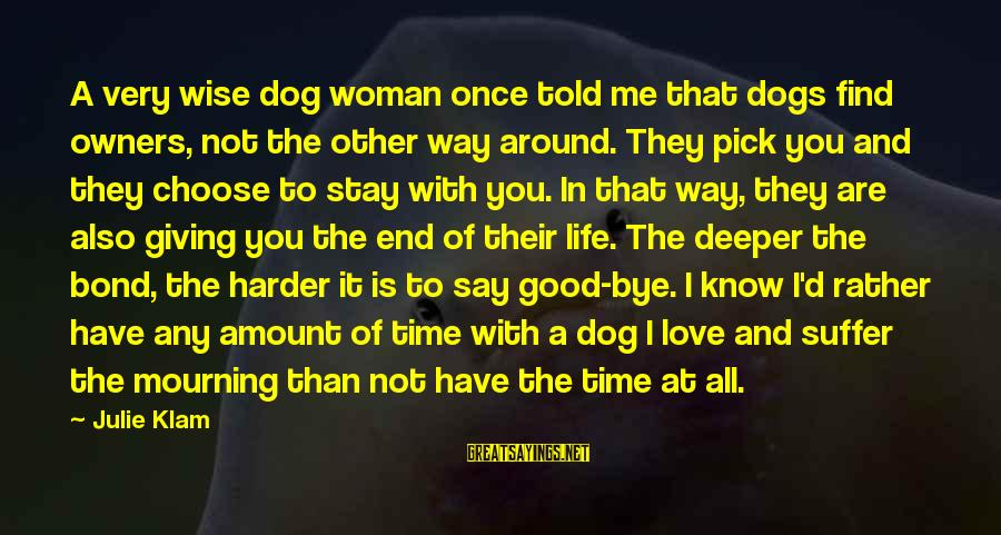Giving Me Time Sayings By Julie Klam: A very wise dog woman once told me that dogs find owners, not the other