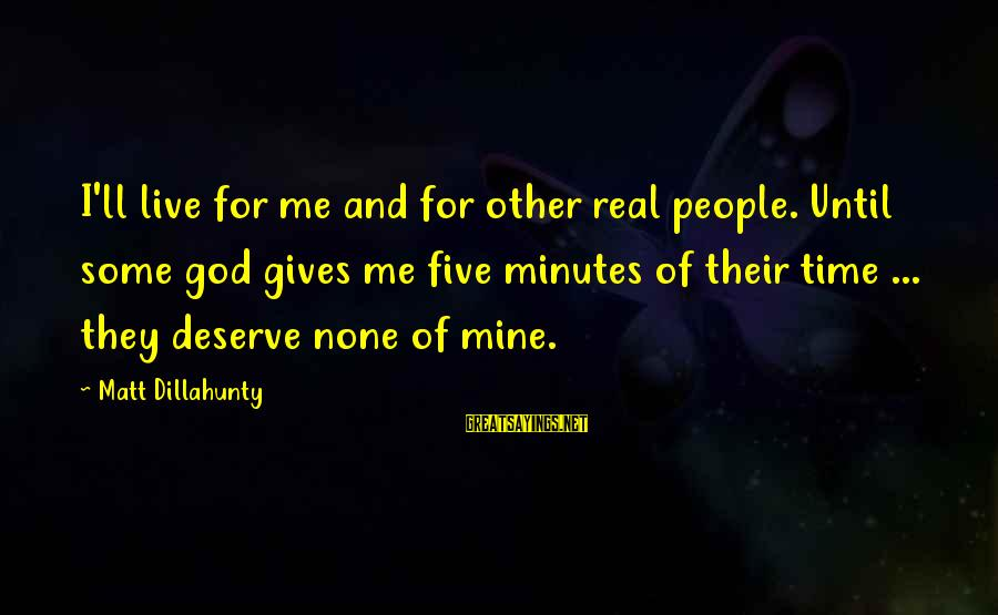 Giving Me Time Sayings By Matt Dillahunty: I'll live for me and for other real people. Until some god gives me five