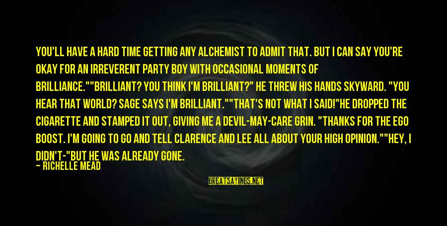 Giving Me Time Sayings By Richelle Mead: You'll have a hard time getting any Alchemist to admit that. But I can say