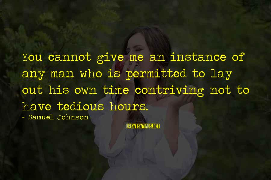 Giving Me Time Sayings By Samuel Johnson: You cannot give me an instance of any man who is permitted to lay out