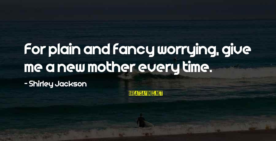 Giving Me Time Sayings By Shirley Jackson: For plain and fancy worrying, give me a new mother every time.