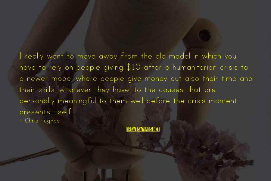 Giving Presents Sayings By Chris Hughes: I really want to move away from the old model in which you have to