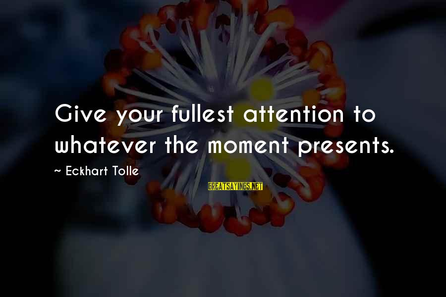 Giving Presents Sayings By Eckhart Tolle: Give your fullest attention to whatever the moment presents.