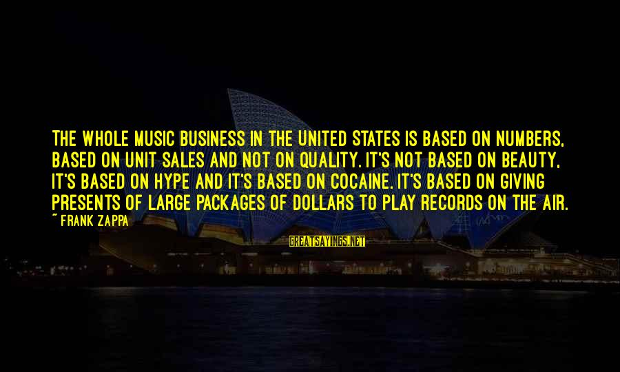 Giving Presents Sayings By Frank Zappa: The whole music business in the United States is based on numbers, based on unit