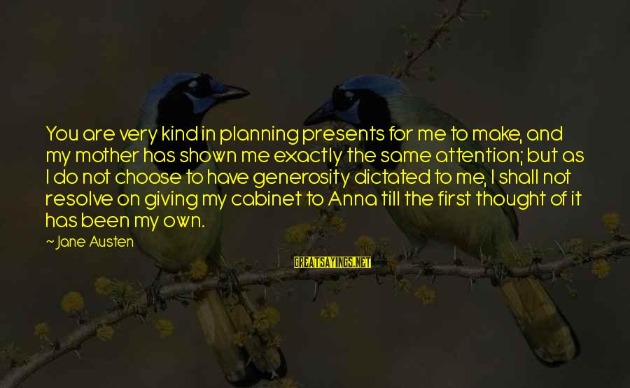 Giving Presents Sayings By Jane Austen: You are very kind in planning presents for me to make, and my mother has