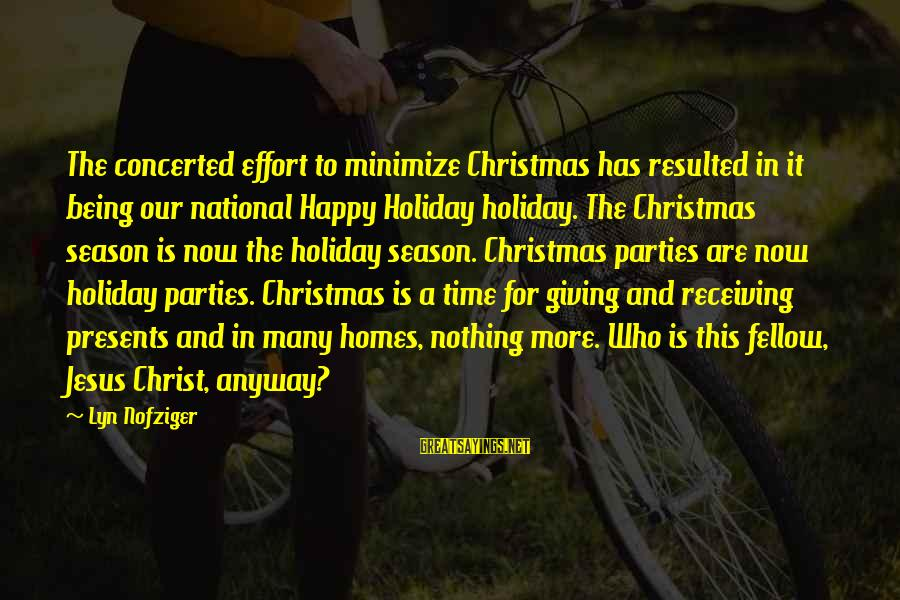 Giving Presents Sayings By Lyn Nofziger: The concerted effort to minimize Christmas has resulted in it being our national Happy Holiday