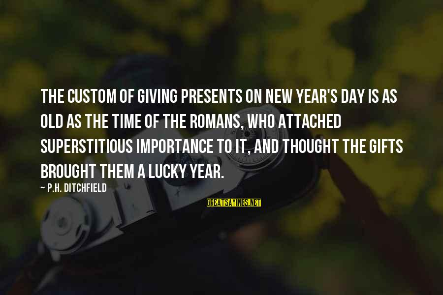 Giving Presents Sayings By P.H. Ditchfield: The custom of giving presents on New Year's Day is as old as the time