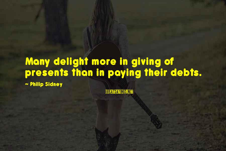 Giving Presents Sayings By Philip Sidney: Many delight more in giving of presents than in paying their debts.