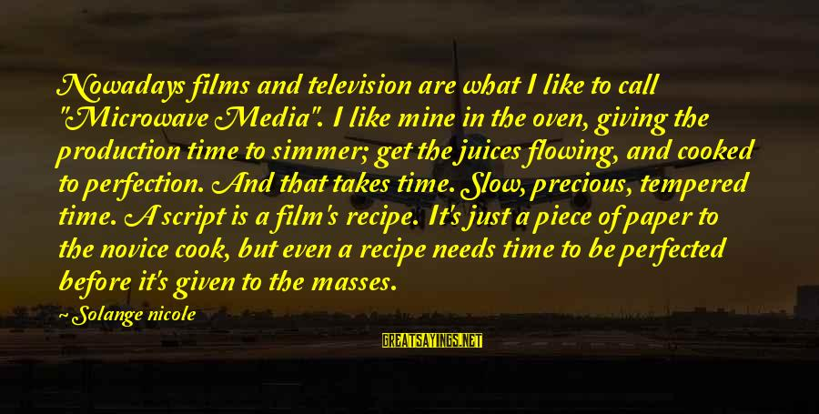 """Giving Presents Sayings By Solange Nicole: Nowadays films and television are what I like to call """"Microwave Media"""". I like mine"""