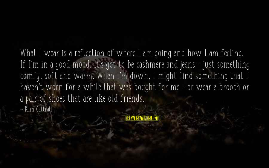 Giving Up When Things Get Hard Sayings By Kim Cattrall: What I wear is a reflection of where I am going and how I am