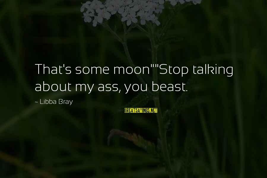 "Gladiator The Colosseum Sayings By Libba Bray: That's some moon""""Stop talking about my ass, you beast."