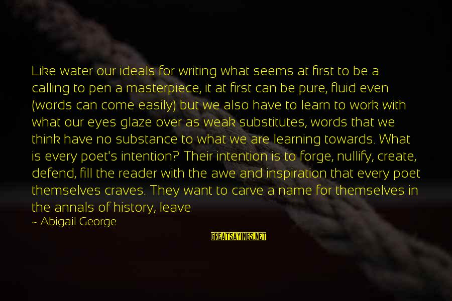 Glaze Sayings By Abigail George: Like water our ideals for writing what seems at first to be a calling to