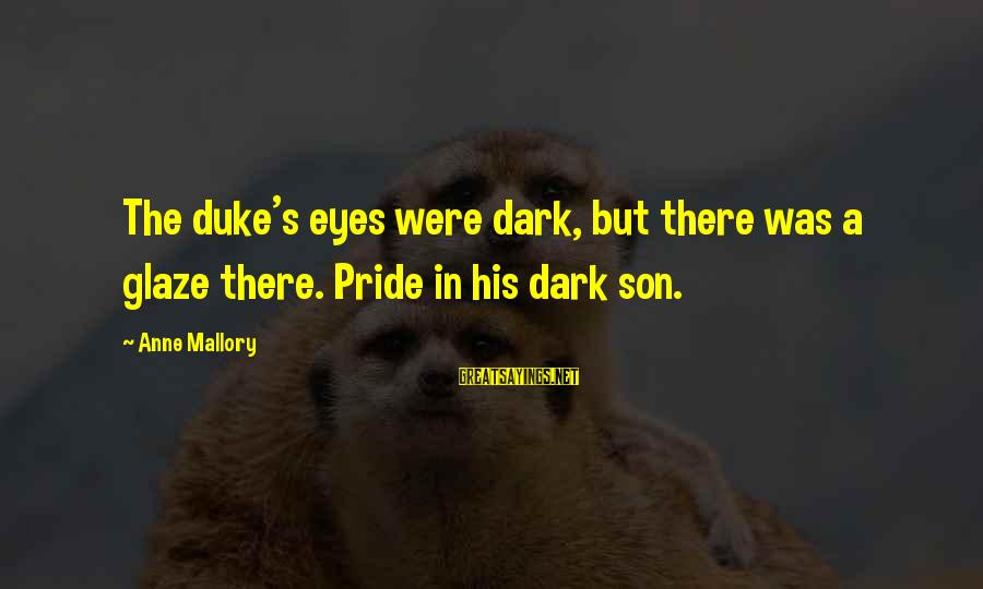 Glaze Sayings By Anne Mallory: The duke's eyes were dark, but there was a glaze there. Pride in his dark