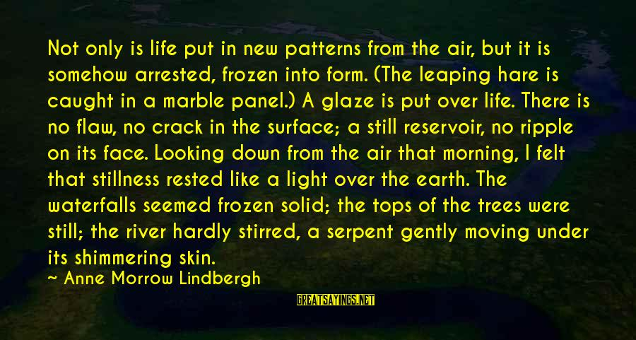 Glaze Sayings By Anne Morrow Lindbergh: Not only is life put in new patterns from the air, but it is somehow