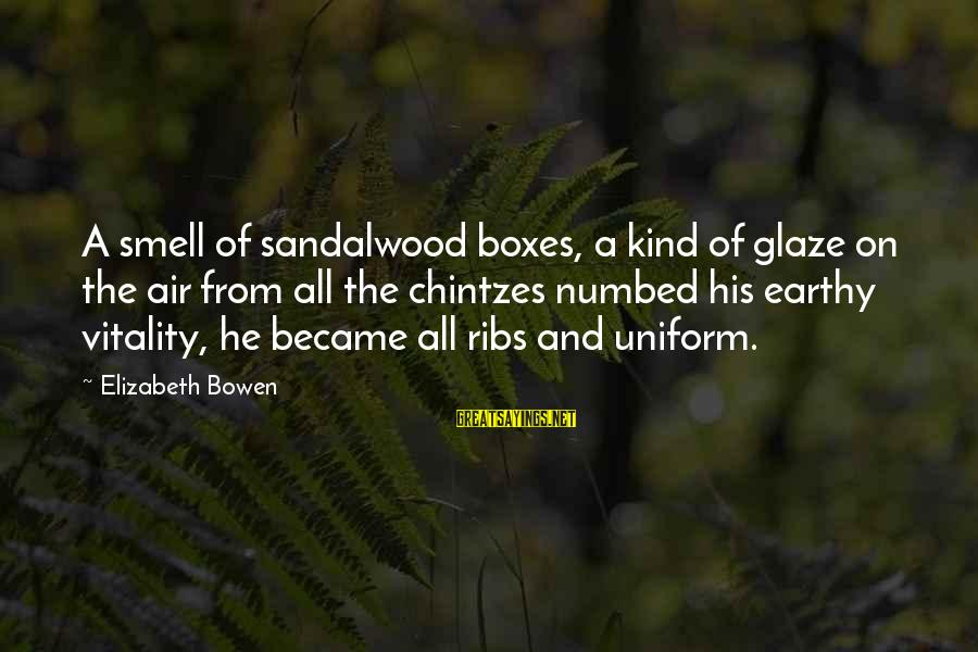 Glaze Sayings By Elizabeth Bowen: A smell of sandalwood boxes, a kind of glaze on the air from all the