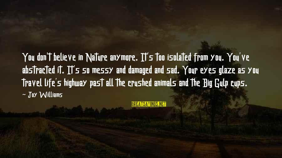 Glaze Sayings By Joy Williams: You don't believe in Nature anymore. It's too isolated from you. You've abstracted it. It's