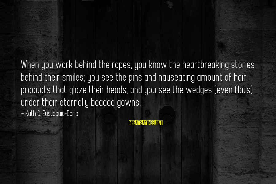 Glaze Sayings By Kath C. Eustaquio-Derla: When you work behind the ropes, you know the heartbreaking stories behind their smiles; you