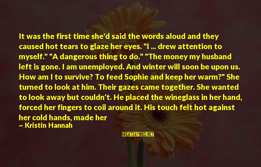 Glaze Sayings By Kristin Hannah: It was the first time she'd said the words aloud and they caused hot tears