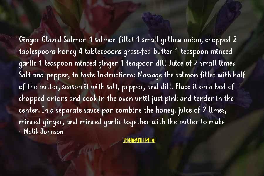 Glaze Sayings By Malik Johnson: Ginger Glazed Salmon 1 salmon fillet 1 small yellow onion, chopped 2 tablespoons honey 4